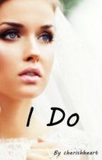 I Do (on hold) by cherishheart