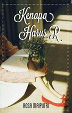 Kenapa Harus R (SEDANG REVISI) by Rosamaiputri