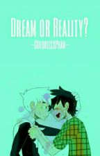 Dream Or Reality? by --ColorlessPhan--