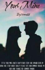 Your Mine [Teenfiction] by konicsjune