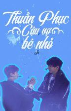 [ Chuyển ver][Longfic][CHANBAEK][H] Thuần phục cậu vợ bé nhỏ by jinjuwluv