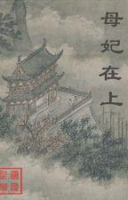 Mẫu Phi Tại Thượng by CNGvov
