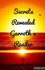 Secrets Revealed (Garroth x Reader) Book 1 by minecraftcatlover
