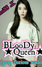 BLooDy  Queen♚♚      (Gang Flurious academy) by Khailoumendez