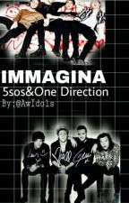 IMMAGINA;5SOS&OneDirection by AwIdols
