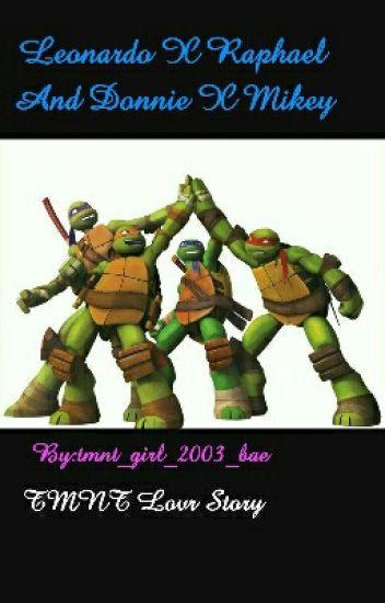 Leonardo X Raphael And Donnie X Mikey - Zoe - Wattpad