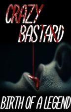 Crazy bastard. Birth of a legend. / Безумный ублюдок. Рождение легенды. by Ria_Rockwell