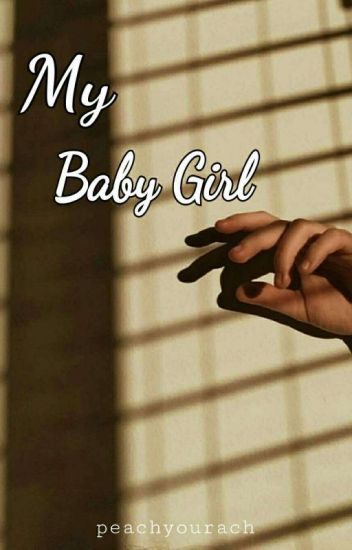 My Baby Girl (Completed-REPUBLISH)