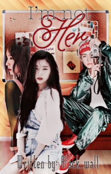 Im not Her ( BTS V Fanfic) [EDITING]