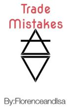 Trade Mistakes (Florence + The Machine FanFiction) #Wattys2016 by FlorenceandIsa