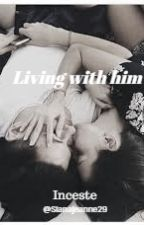 Living with him. (Inceste) by Sianajeanne29