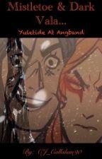 Mistletoe & Dark Vala: YuleTide at Angband [Lord of the Rings] by CJ_Callahan