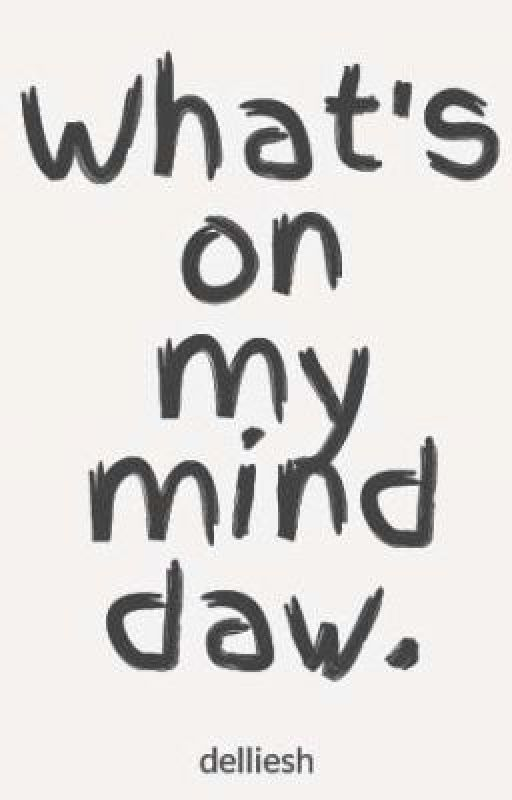 What's on my mind daw. by delliesh