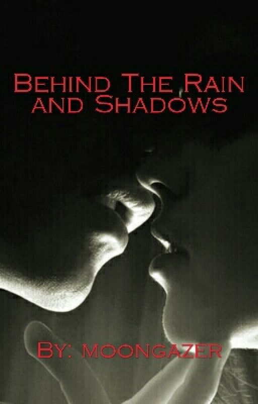 Behind The Rain and Shadows by moongazer