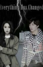 Everything has changed by JChannie_
