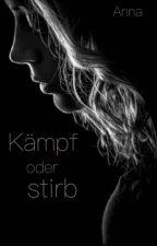 Kämpf Oder Stirb!  by 4nn4_3110