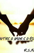 Entre o Amor e o Ódio by RaquelMesquita0