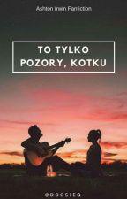 To Tylko Pozory, Kotku.. || ✔ by Dosiaaczeq
