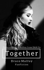 Together. Draco Malfoy FanFiction by FaustynaMartinMalfoy