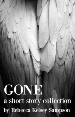 Short Fiction Collection: Gone by RebeccaKelseySampson