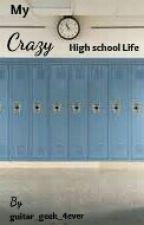 My Crazy High School Life by guitar_geek_4ever