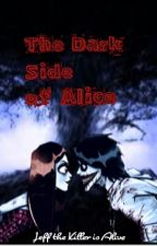 The Dark Side Of Alice/Jeff The Killer Is Alive by KasiaKolakowska