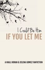 I Could Be Him If You Let Me (A Selena Gomez and Niall Horan fanfic) by loggiepj