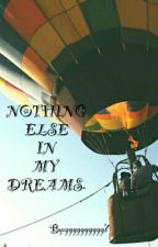 NOTHING ELSE IN MY DREAMS by gggggggggg7
