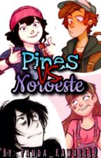 Pines VS Noroeste. [Dipper&Tú]. by Polar_Kawaii12