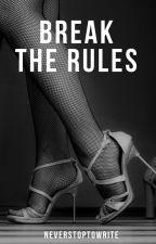 Break The Rules #Wattys2016 by NeverStopToWrite