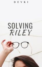 Solving Riley by MinionGirl_X