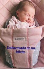 Embarazada De Un Idiota [C. R.] EDITANDO Y RESUBIENDO. by -sxvxmx