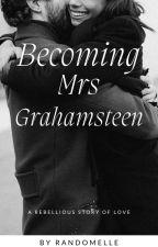Becoming Mrs.Grahamsteen by randomElle