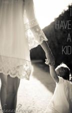 I Have A Kid? (Harry Styles Fan Fic) by hannahbooloewen