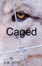 Caged  by NoticeMe_Senpai3533