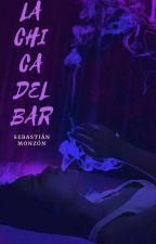 La Chica Del Bar © ™[completa] by SebastianMonzon23