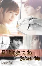 13 Things to do Before I Die [COMPLETED] by Lhenzified