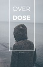 Over Dose {Book Two} by basic_babee