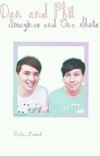 Dan And Phil Imagines and One Shots by Hello_Peasant