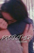 Protect her | e.d by cuddledolans