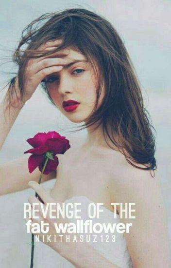 Revenge Of The Fat Wallflower|✓
