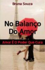 No Balanço Do Amor by Bruna_Souzaaa