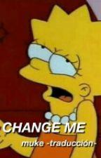 Change me ; muke -traducción- (pausada) by trexmuke