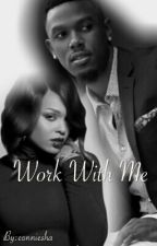 Work With Me by conniesha