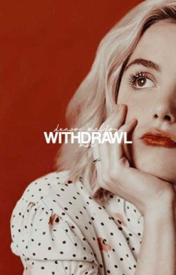 Withdrawal ✧ Draco Malfoy
