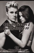 Rebellious Love // Justin Bieber FF by MaryamFayzi