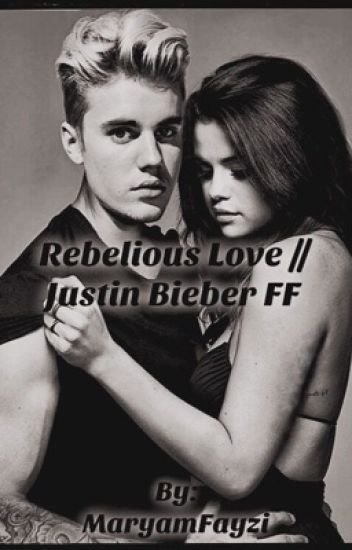 Rebellious Love // Justin Bieber FF