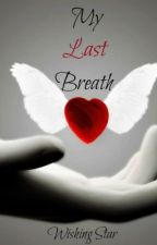~*My Last Breath*~ by XxWishingStarxX