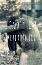 I Can't Live Without You by PTVashleySWS