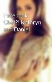 Facebook Chat?! Kathryn and Daniel by HackerJulia